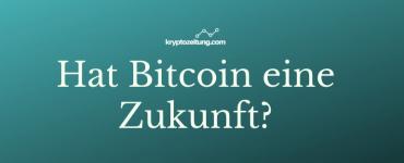 Hat Bitcoin eine Zukunft_