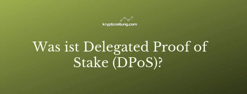 Was ist Delegated Proof of Stake (DPoS)