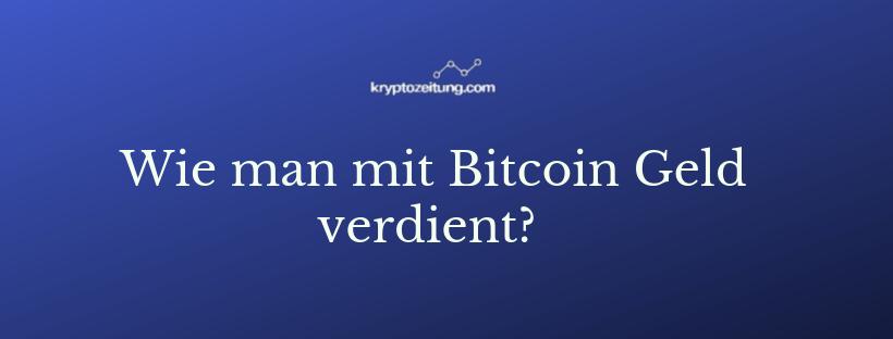 Wie man mit Bitcoin Geld verdient