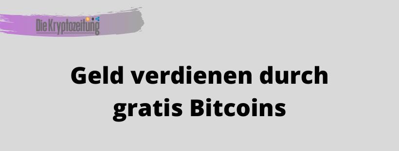 Geld verdienen durch gratis Bitcoins